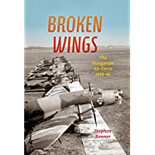 Broken Wings: The Hungarian Air Force, 1918-45