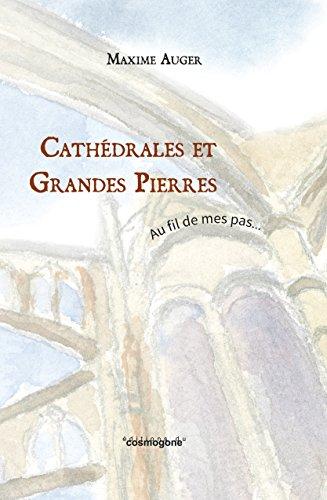 Cathedrales et Grandes Pierres-au Fil de Mes Pas par Auger Maxime