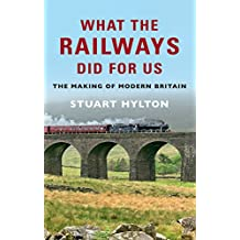 What the Railways Did for Us: The Making of Modern Britain (English Edition)