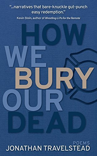 How We Bury Our Dead by Jonathan Travelstead (2015-03-10)