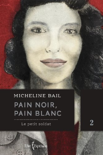 Pain noir, pain blanc, tome 2: Le petit soldat by Micheline Bail (March 24,2014)