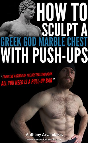 how-to-sculpt-a-greek-god-marble-chest-with-push-ups-bodyweight-bodybuilding-tips-book-1