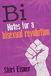Bi: Notes for a Bisexual Revolution by Shiri Eisner (2013-07-02)