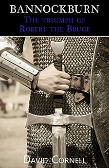 Bannockburn: The triumph of Robert the Bruce by [Cornell, David]