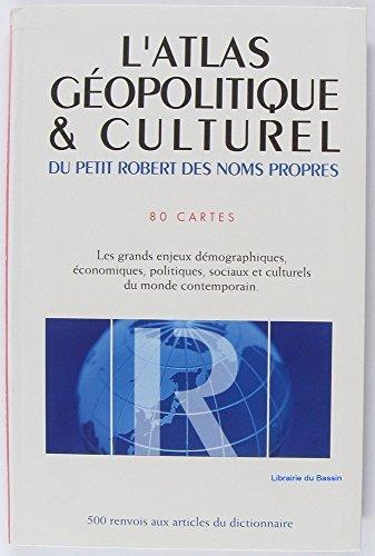 L'atlas géopolitique et culturel du petit Robert des noms propres: 100 cartes, les grands enjeux démographiques, économiques, politiques, sociaux et culturels du monde contemporain