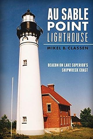 Au Sable Point Lighthouse: Beacon on Lake Superior's Shipwreck Coast (Landmarks)