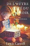 De l'autre côté du miroir, de Lewis Carroll (texte intégral): La suite des Aventures d'Alice au pays des merveilles
