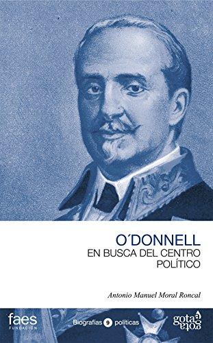 O´Donnell. En busca del centro político por Antonio Manuel Moral Roncal
