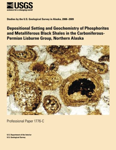 Depositional Setting and Geochemistry of Phosphorites and Metalliferous Black Shales in the Carboniferous- Permian Lisburne Group, Northern Alaska por U. S. Department of the Interior