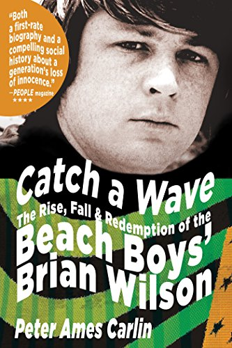 Catch a Wave: The Rise, Fall and Redemption of the Beach Boys' Brian Wilson