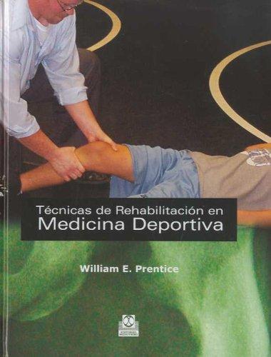 Técnicas de rehabilitación en medicina deportiva por William E. Prentice