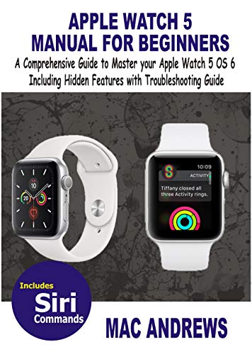 APPLE WATCH 5 MANUAL FOR BEGINNERS: A Comprehensive Guide to ...