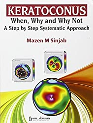 Keratoconus :When,Why And Why Not A Step By Step Systematic Approach