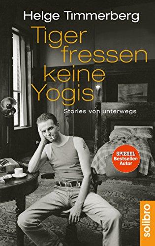 Tiger fressen keine Yogis: Stories von unterwegs (German Edition) por Helge Timmerberg