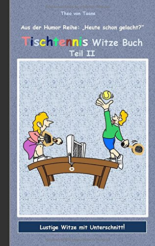 Tischtennis Witze Buch Teil II: Humor & Spaß aus der Reihe