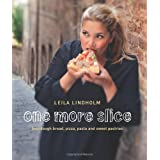 One More Slice: Sourdough bread, pizza, pasta and sweet pastries by Leila Lindholm (2013-05-01)