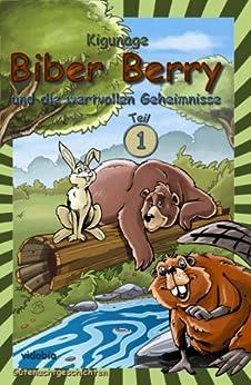 Biber Berry und die wertvollen Geheimnisse - Teil 1 - Gutenachtgeschichten von [Autorenteam KiGuNaGe]