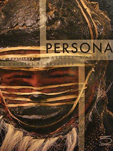 Persona : Masques d'Afrique : identités cachées et révélées par  Anne-Marie Bouttiaux, Roger-Pierre Turine