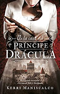 A La Caza Del Príncipe Drácula par Kerri Maniscalco