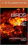 BIRDS IN FIRE: A MYSTERIOUS LOVE STORY