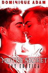 Notre Secret / Gay Erotica: (Interdit Au Moins de 18 ans)