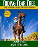 Riding Fear Free, full collor: Riding Fear Free: Help for Fearful Riders and Their Teachers (Full-color Edition) by Laura Daley (2012-07-15)
