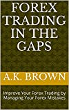 FOREX TRADING IN THE GAPS: Improve Your Forex Trading by Managing Your Forex Mistakes (English Edition)