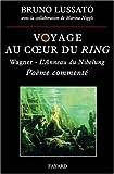 Voyage au coeur du Ring : Richard Wagner - L'Anneau du Nibelung, poème commenté de Bruno Lussato (19 octobre 2005) Broché