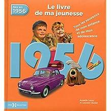 1956, le livre de ma jeunesse : Tous les souvenirs de mon enfance et de mon adolescence