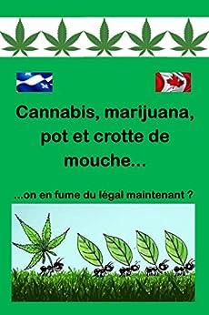 Cannabis, Marijuana, Pot Et Crotte De Mouche... por Alain N. Gagnon epub