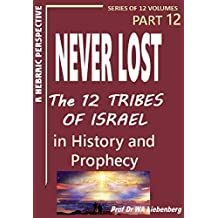 Never Lost: The Twelve Tribes of Israel: Mysteries in History and Prophecy! Book 12 (  Ten Tribes Series) (English Edition)