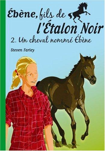 Ebène, fils de l'Etalon Noir, Tome 2 : Un cheval nommé Ebène par Steven Farley