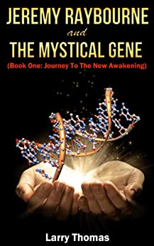 Jeremy Raybourne and The Mystical Gene (Book 1: Journey to The New Awakening) by [Thomas, Larry]