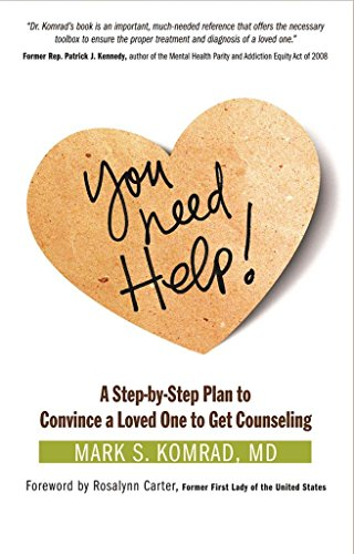 [(You Need Help! : A Step-by-Step Plan to Convince a Loved One to Get Counseling)] [By (author) Mark S. Komrad] published on (September, 2012)