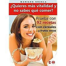 ¿QUIERES MÁS VITALIDAD Y NO SABES QUÉ COMER?: Prueba con 92 recetas con cereales y frutos secos (Colección Más Bienestar) (Spanish Edition)