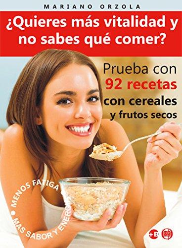¿QUIERES MÁS VITALIDAD Y NO SABES QUÉ COMER?: Prueba con 92 recetas con cereales y frutos secos (Colección Más Bienestar) por Mariano Orzola