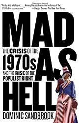 Mad as Hell: The Crisis of the 1970s and the Rise of the Populist Right by Dominic Sandbrook (2012-02-14)
