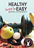Healthy sweet & EASY: Glutenfrei und kalorienarm