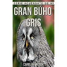 Gran búho gris: Libro de imágenes asombrosas y datos curiosos sobre los Gran búho gris para niños (Serie Acuérdate de mí)