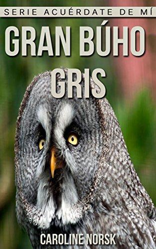 Gran búho gris: Libro de imágenes asombrosas y datos curiosos sobre los Gran búho gris para niños (Serie Acuérdate de mí) por Caroline Norsk