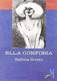 Ella confiesa par  Balbina Rivero Pimienta