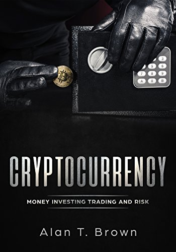 Cryptocurrency: Money Investing Trading and Risk (English Edition)