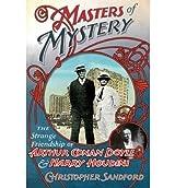 Masters of Mystery: The Strange Friendship of Arthur Conan Doyle and Harry Houdini [ MASTERS OF MYSTERY: THE STRANGE FRIENDSHIP OF ARTHUR CONAN DOYLE AND HARRY HOUDINI ] by Sandford, Christopher (Author) Nov-22-2011 [ Hardcover ]