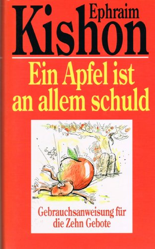 Ein Apfel ist an allem schuld - Gebrauchsanweisung für die Zehn Gebote
