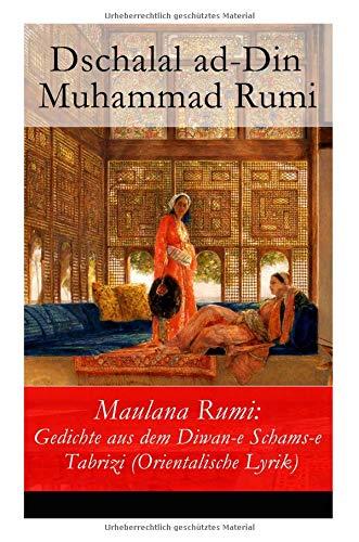 Maulana Rumi: Gedichte aus dem Diwan-e Schams-e Tabrizi (Orientalische Lyrik)