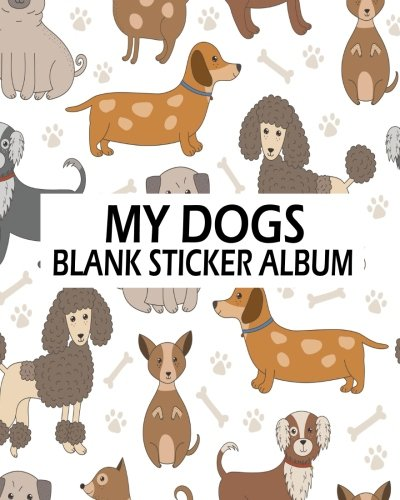 My Dogs Blank Sticker Album: Blank Sticker Book, A Large Journal With Blank Paper For Drawing: Volume 5 por Jasmine Leone
