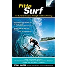 Fit to Surf: The Surfer\'s Guide to Strength and Conditioning