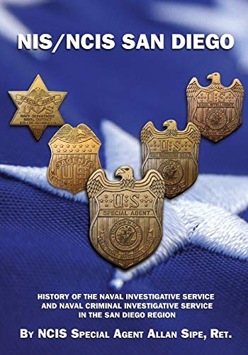 NIS/NCIS San Diego: History Of The Naval Investigative Service  And Naval Criminal Investigative Service In The San Diego Region