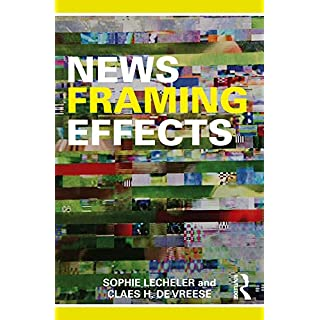 News Framing Effects: Theory and Practice (English Edition)
