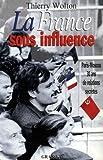 LA FRANCE SOUS INFLUENCE. Paris-Moscou - 30 ans de relations secrètes